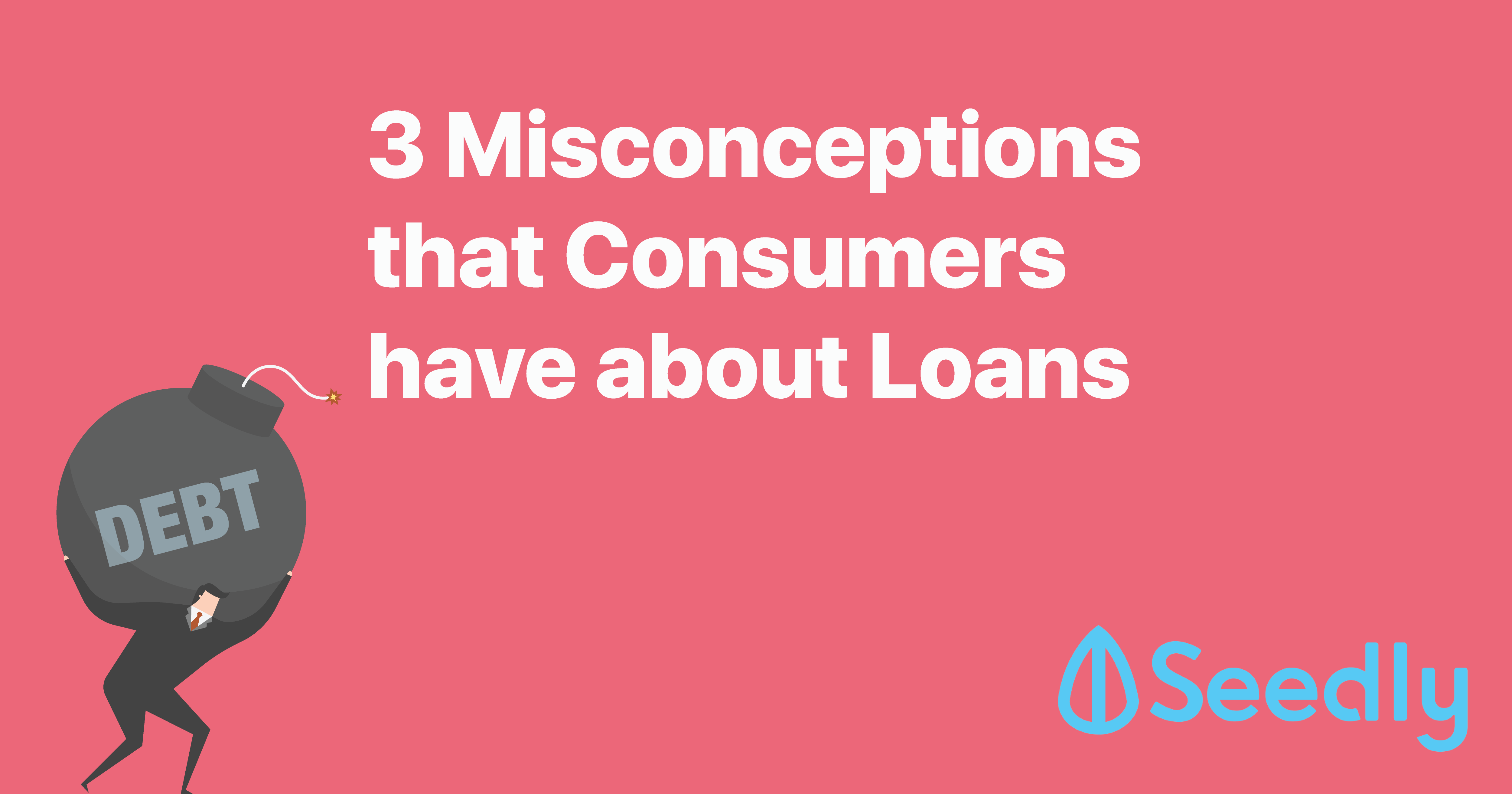 3 Misconceptions that Consumers have about Loans