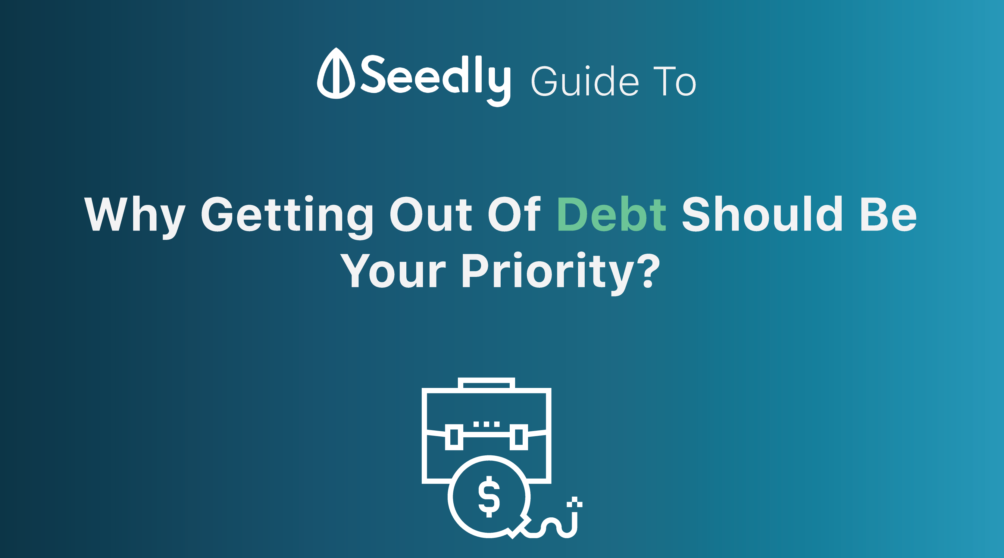 Seedly's Guide: Why Getting Out Of Debt Should Be Your Priority?