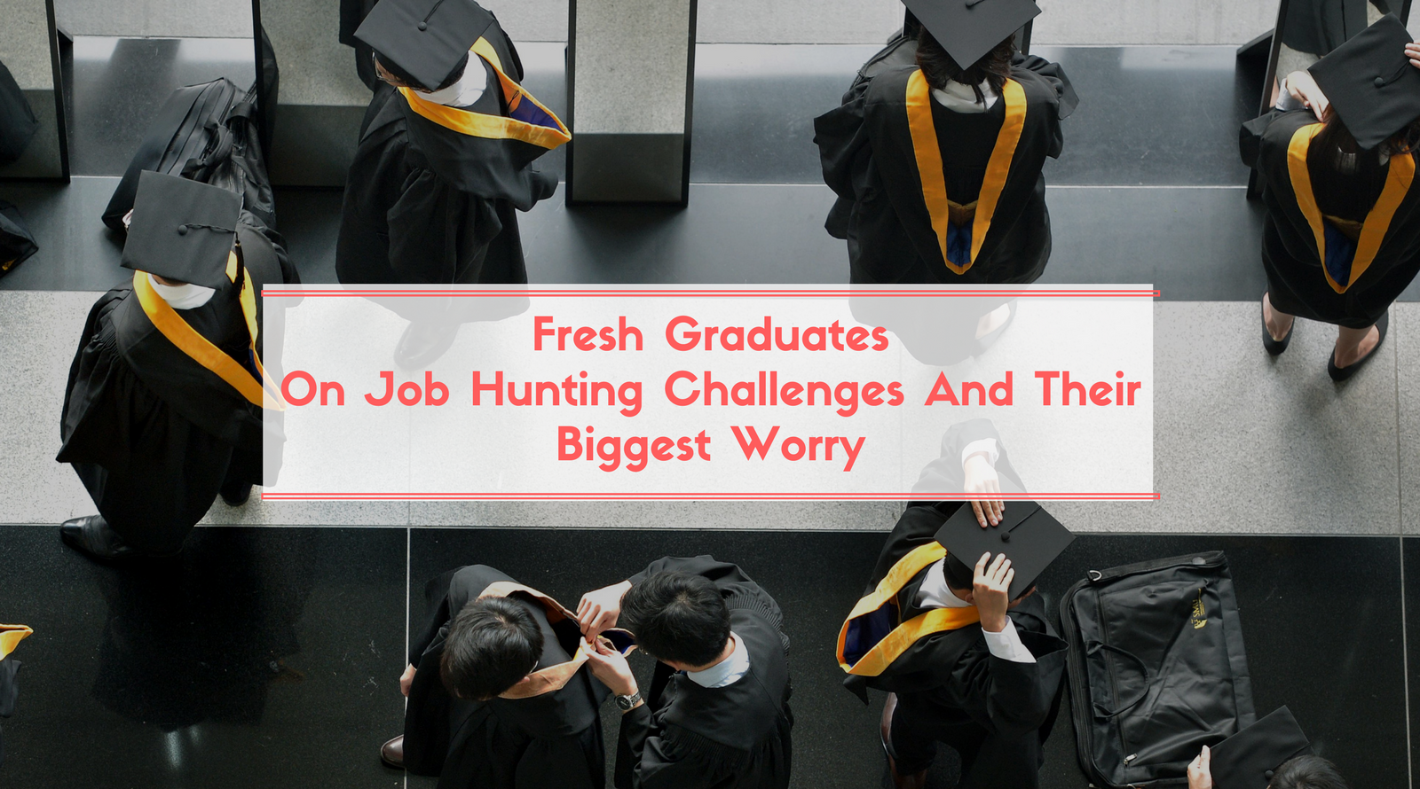 7 Fresh Graduates Share Their Challenges While Job Hunting And Their Biggest Worry