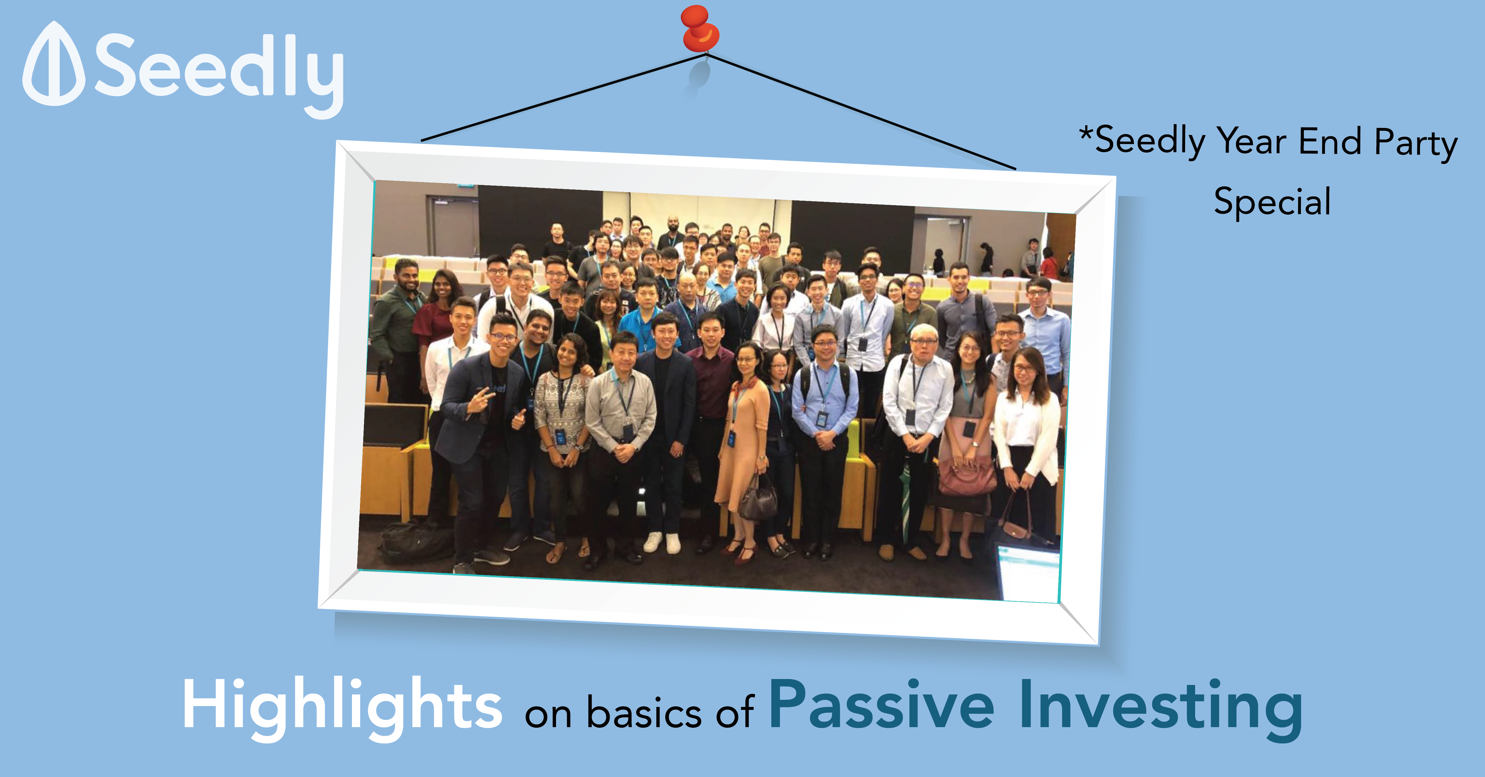 9 Highlights on Basics of Passive Investing At Seedly Year End Party