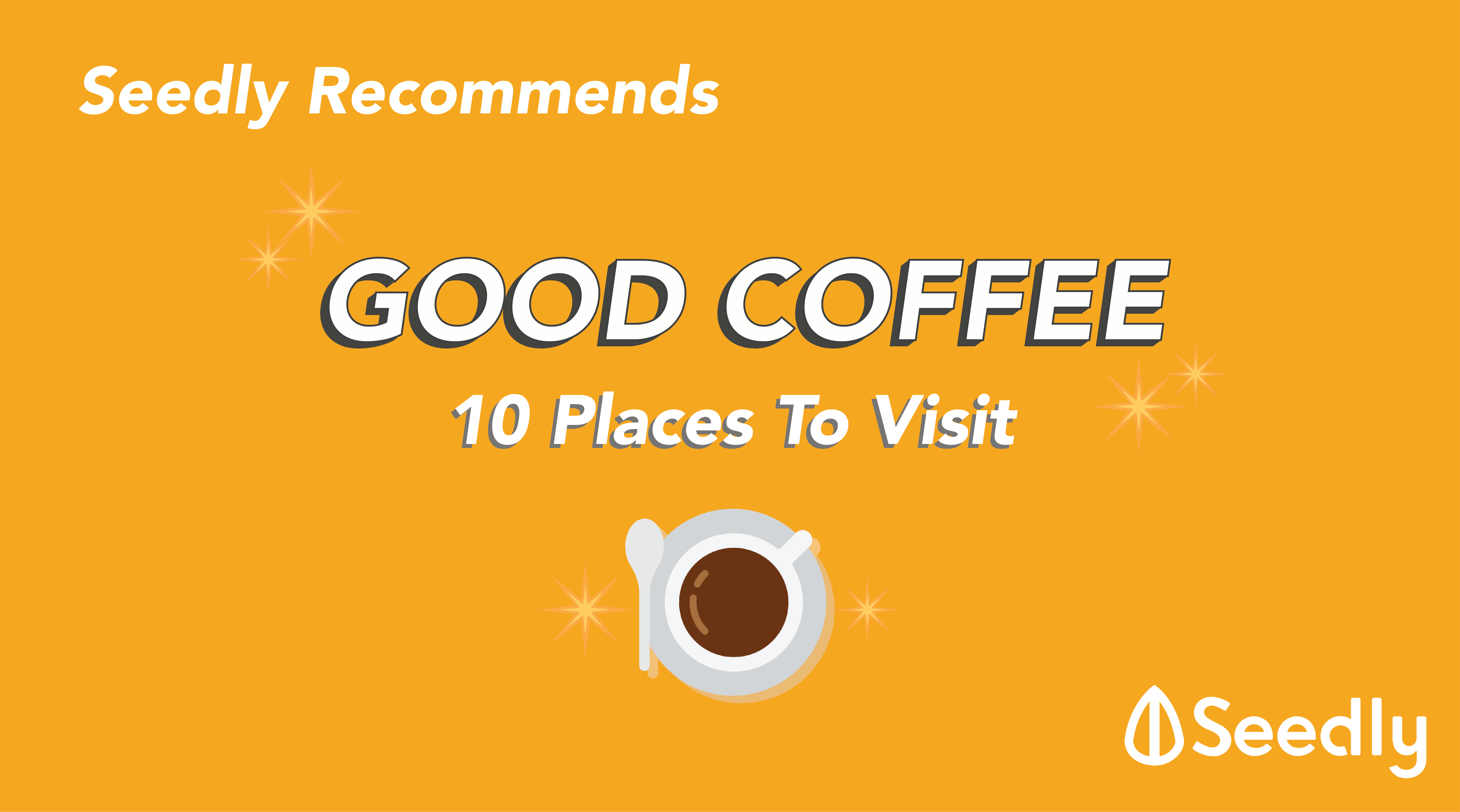 10 Good Coffee Places You Have To Visit: Based On Real User Reviews