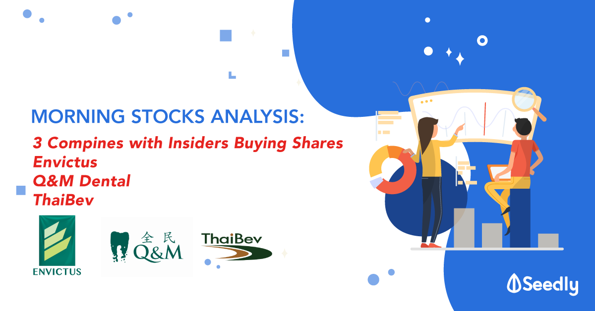 3 Companies With Insiders Buying Shares Recently – Envictus, Q&M Dental, ThaiBev