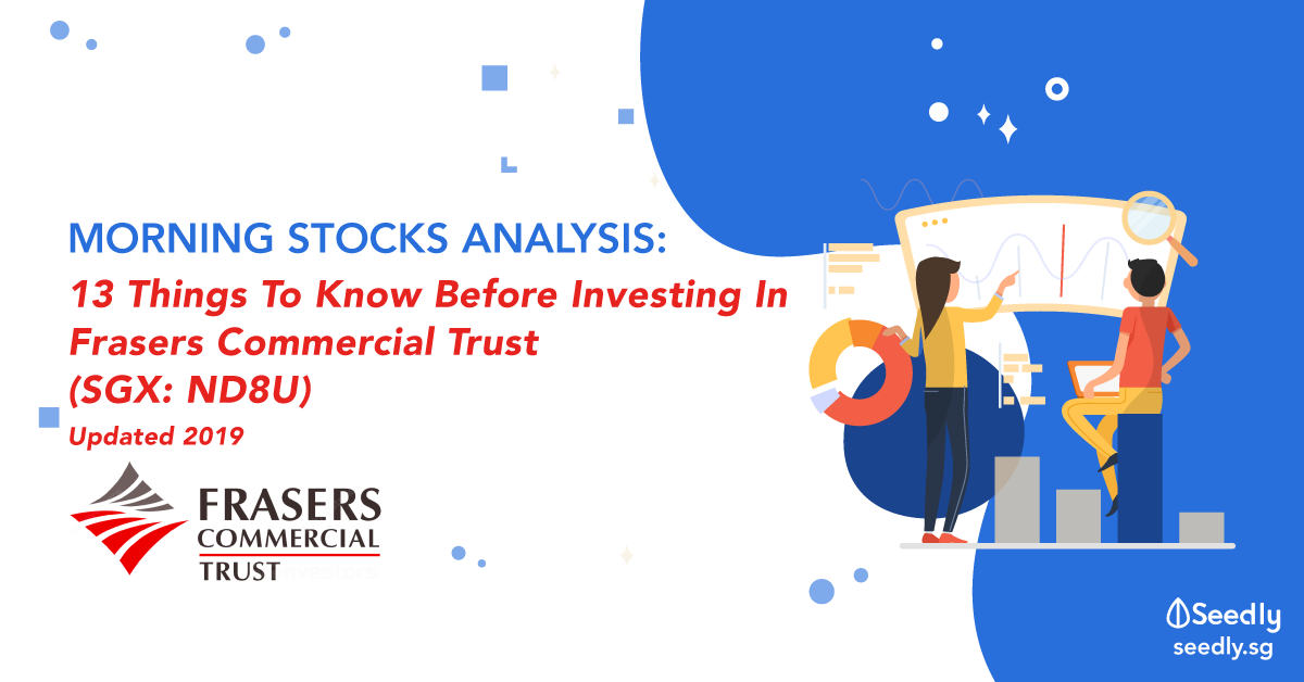 13 Things To Know About Frasers Commercial Trust (SGX: ND8U) Before You Invest (Updated 2019)