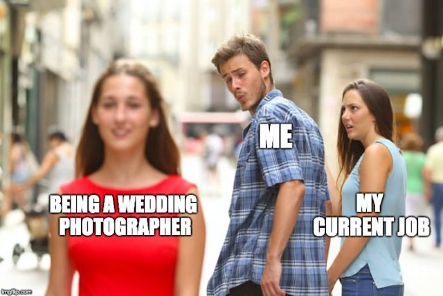 Me Wanting To Be A Wedding Photographer