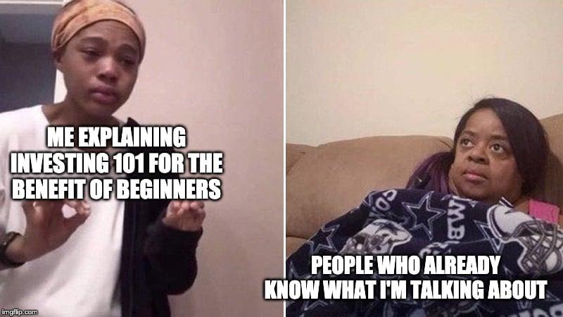 Me Explaining Investing 101