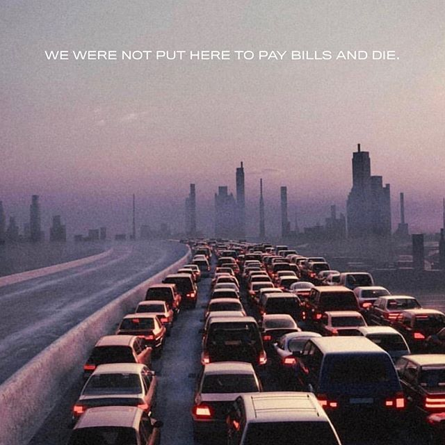 We Were Not Meant To Pay Bills And Die