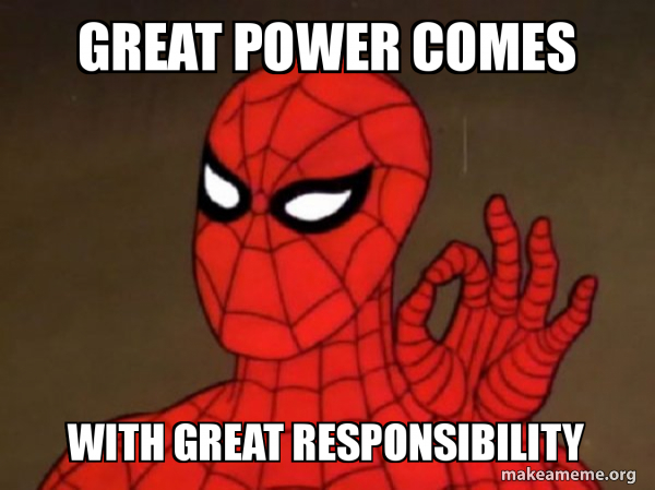 great power comes great responsibility